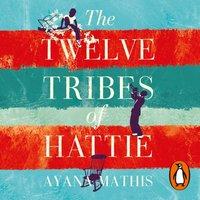 Twelve Tribes of Hattie - Ayana Mathis - audiobook