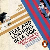 Fear and Loathing in La Liga - Sid Lowe - audiobook