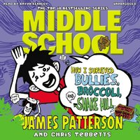 Middle School: How I Survived Bullies, Broccoli, and Snake Hill - James Patterson - audiobook