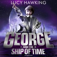 George and the Ship of Time - Lucy Hawking - audiobook