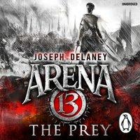 Arena 13: The Prey - Joseph Delaney - audiobook