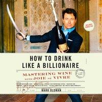 How to Drink like a Billionaire - Mark Oldman - audiobook