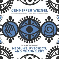 Mediums, Psychics, and Channelers - Jenniffer Weigel - audiobook