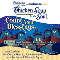Chicken Soup for the Soul: Count Your Blessings - 41 Stories about Gratitude, Getting Back to Basics, Recovering from Adversity, and Silver Linings - Jack Canfield - audiobook