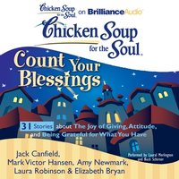 Chicken Soup for the Soul: Count Your Blessings - 31 Stories about the Joy of Giving, Attitude, and Being Grateful for What You Have - Jack Canfield - audiobook