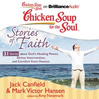 Chicken Soup for the Soul: Stories of Faith - 31 Stories about God's Healing Power, Divine Intervention, and Comfort from Heaven - Jack Canfield - audiobook