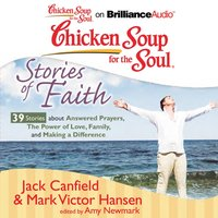 Chicken Soup for the Soul: Stories of Faith - 39 Stories about Answered Prayers, the Power of Love, Family, and Making a Difference - Jack Canfield - audiobook