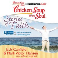 Chicken Soup for the Soul: Stories of Faith - 31 Stories of Special Moments, Miracles, and Celebrating Life - Jack Canfield - audiobook