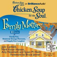 Chicken Soup for the Soul: Family Matters - 33 Stories of Family Fun, Relatively Strange Moments, and Happily Ever Laughter - Jack Canfield - audiobook