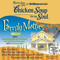 Chicken Soup for the Soul: Family Matters - 39 Stories about Kids Being Kids, On the Road, Not So Grave Moments, and The Serious Side - Jack Canfield - audiobook
