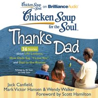 "Chicken Soup for the Soul: Thanks Dad - 36 Stories about Life Lessons, How Dads Say ""I Love You"", and Dad to the Rescue - Jack Canfield - audiobook"