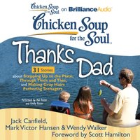 Chicken Soup for the Soul: Thanks Dad - 31 Stories about Stepping Up to the Plate, Through Thick and Thin, and Making Gray Hairs Fathering Teenagers - Jack Canfield - audiobook