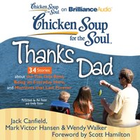 Chicken Soup for the Soul: Thanks Dad - 34 Stories about the Ties that Bind, Being an Everyday Hero, and Moments that Last Forever - Jack Canfield - audiobook