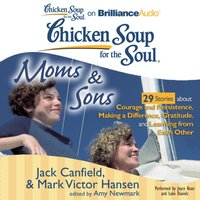 Chicken Soup for the Soul: Moms & Sons - 29 Stories about Courage and Persistence, Making a Difference, Gratitude, and Learning from Each Other - Jack Canfield - audiobook