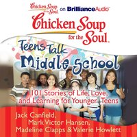 Chicken Soup for the Soul: Teens Talk Middle School - Jack Canfield - audiobook