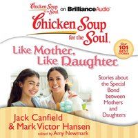 Chicken Soup for the Soul: Like Mother, Like Daughter - Jack Canfield - audiobook