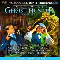 Jarrem Lee - Ghost Hunter - The Disappearance of James Jephcott, The Terror of Crabtree Cottage, The Haunting of Private Wilkinson and The Mystery of Grange Manor - Gareth Tilley - audiobook
