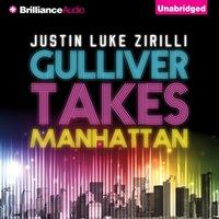 Gulliver Takes Manhattan - Justin Luke Zirilli - audiobook