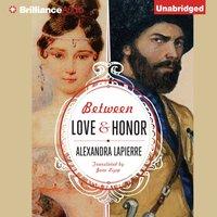 Between Love and Honor - Alexandra Lapierre - audiobook