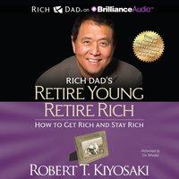 Rich Dad's Retire Young Retire Rich - Robert T. Kiyosaki - audiobook