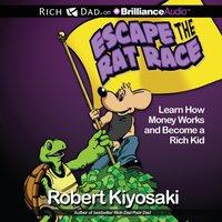Rich Dad's Escape the Rat Race - Robert T. Kiyosaki - audiobook