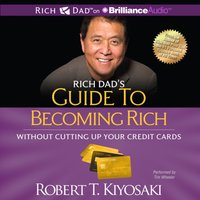 Rich Dad's Guide to Becoming Rich Without Cutting Up Your Credit Cards - Robert T. Kiyosaki - audiobook
