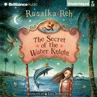 Secret of the Water Knight - Rusalka Reh - audiobook