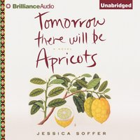 Tomorrow There Will Be Apricots - Jessica Soffer - audiobook