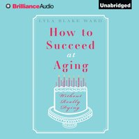 How To Succeed At Aging Without Really Dying - Lyla Blake Ward - audiobook