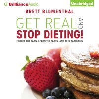 Get Real and Stop Dieting! - Brett Blumenthal - audiobook