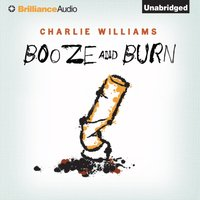 Booze and Burn - Charlie Williams - audiobook