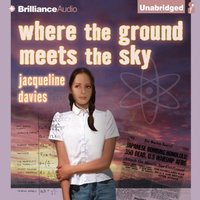 Where the Ground Meets the Sky - Jacqueline Davies - audiobook
