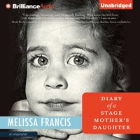 Diary of a Stage Mother's Daughter - Melissa Francis - audiobook