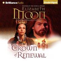 Crown of Renewal - Elizabeth Moon - audiobook
