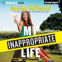 My Inappropriate Life - Heather McDonald - audiobook