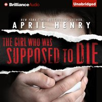 Girl Who Was Supposed to Die - April Henry - audiobook