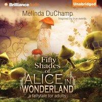 Fifty Shades of Alice in Wonderland - Melinda DuChamp - audiobook