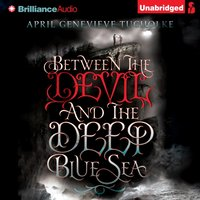 Between the Devil and the Deep Blue Sea - April Genevieve Tucholke - audiobook