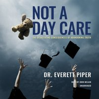 Not a Day Care - Dr. Everett Piper - audiobook