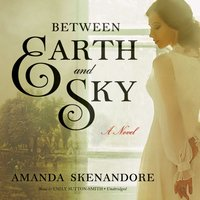 Between Earth and Sky - Amanda Skenandore - audiobook