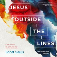 Jesus outside the Lines - Scott Sauls - audiobook