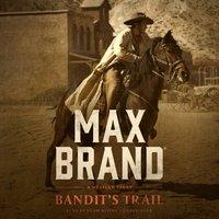 Bandit's Trail - Max Brand - audiobook