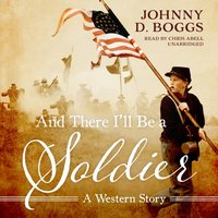 And There I'll Be a Soldier - Johnny D. Boggs - audiobook
