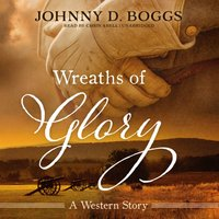 Wreaths of Glory - Johnny D. Boggs - audiobook