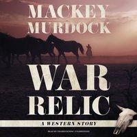 War Relic - Mackey Murdock - audiobook