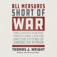 All Measures Short of War - Thomas J. Wright - audiobook
