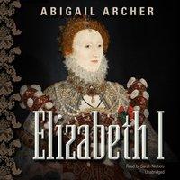 Elizabeth I - Abigail Archer - audiobook