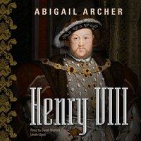 Henry VIII - Abigail Archer - audiobook