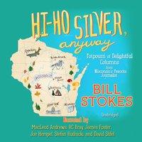 Hi-Ho Silver, Anyway - Bill Stokes - audiobook