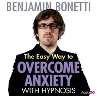 Easy Way to Overcome Anxiety with Hypnosis, The - Benjamin Bonetti - audiobook
